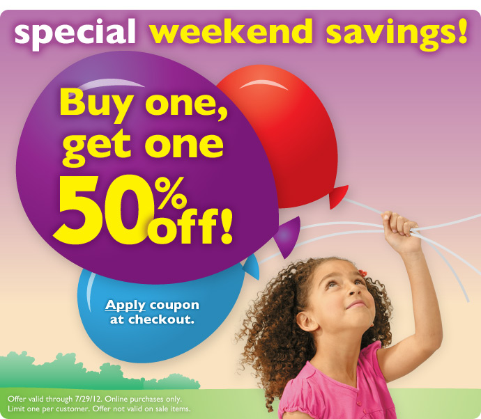 Online weekend savings through 7/29/12. Buy one, get one 50% off!